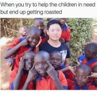 OhDamn savage Ha ha. I'm weak flatlined dead pettypost nochill teamnoharmdone noharmdone: When you try to help the children in need  but end up getting roasted OhDamn savage Ha ha. I'm weak flatlined dead pettypost nochill teamnoharmdone noharmdone