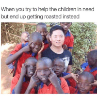 Children, Memes, and Help: When you try to help the children in need  but end up getting roasted instead Damn 💀 https://t.co/vZTsIxRHL9