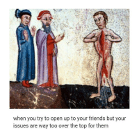 Friends, Classical Art, and Top: when you try to open up to your friends but your  issues are way too over the top for them Ouch