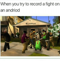 Android> Apple anyday: When you try to record a fight on  an andriod  @LordWopo Android> Apple anyday