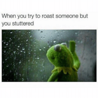 Memes, Roast, and Taps: When you try to roast someone but  you stuttered DOUBLE TAP FAST 😩😩😭