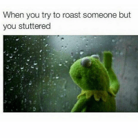 Memes, Roast, and 🤖: When you try to roast someone but  you stuttered Haaaaaaaaaaaa!! Painful!! *cue INSIDE I CRIED by @cecepeniston * 😂😂🤣🤣🤣🙄🐸