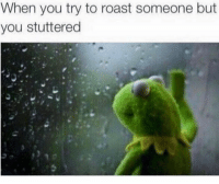Roast, Hood, and You: When you try to roast someone but  you stuttered Worst! 😂
