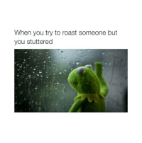 Roast, Black Twitter, and Ever: When you try to roast someone but  you stuttered worst thing that can ever happen