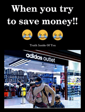 Hilarious..!! :D :P: When you try  to save money!!  Truth Inside Of You  adidas outlet Hilarious..!! :D :P