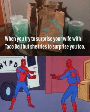 Food, Taco Bell, and Tbh: When you try to surprise your wife with  Taco Bell but shetries to surprise you too.  YPO We have food at home. A lot tbh.