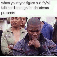 Ify: when you tryna figure out ify'all  talk hard enough for christmas  presents