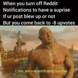 When You Dont Upvote Your Own Post L Too Mextraordinarily Humble an