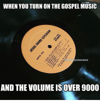 WHEN YOU TURN ON THE GOSPEL MUSIC  a bap istmemes  AND THE VOLUME IS OVER 9000 Feat. @veiledcuriosity -@gmx0 BaptistMemes JesusSoundExplosion Over9000