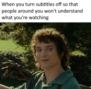 Mind your own business ffs by PedanticallyVerdant MORE MEMES: When you turn subtitles off so that  people around you won't understand  what you're watching Mind your own business ffs by PedanticallyVerdant MORE MEMES