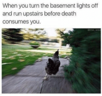 Memes, 🤖, and Consumate: When you turn the basement lights off  and run upstairs before death  consumes you. @mo_wad