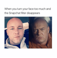 MY LIFE IN A MEME - mon textposts textpost: When you turn your face too much and  the Snapchat filter disappears MY LIFE IN A MEME - mon textposts textpost