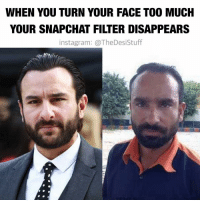 thedesistuff: WHEN YOU TURN YOUR FACE TOO MUCH  YOUR SNAPCHAT FILTER DISAPPEARS  instagram: a TheDesistuff thedesistuff