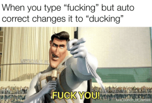 """Fuck You, Fucking, and Fuck: When you type """"fucking"""" but auto  correct changes it to """"ducking""""  KRIROMANIM  FUCK YOU!  ua bunch of_zeroes Auto correct is annoying"""