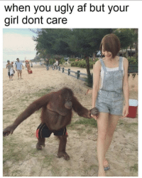 Thank you girlfriend: when you ugly af but your  girl dont care Thank you girlfriend