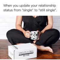 "Af, Funny, and Memes: When you update your relationship  status from ""single"" to ""still single"".  SINGLES SWAG  When you're single AF. @singlesswag Use code SARCASM to receive 20% off. @singlesswag ships worldwide. Free shipping in the US. singlesswag.com"