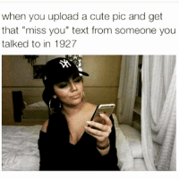 "Cute, Memes, and Devil: when you upload a cute pic and get  that ""miss you"" text from someone you  talked to in 1927 Off you fuck devil dick. @confessionsofablonde kills me! 😅😅 you need to follow @confessionsofablonde @confessionsofablonde"
