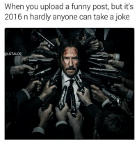 Bunch off sensitive motherfuckers: When you upload a funny post, but it's  2016 n hardly anyone can take a joke  LUTALO8 Bunch off sensitive motherfuckers