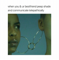 Shade, Yo, and Girl Memes: when you & ur bestfriend peep shade  and communicate telepathically TAG YO BESTIE