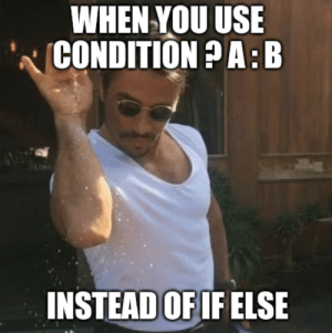 Ftw, You, and Use: WHEN YOU USE  CONDITIONPA: B  INSTEAD OF IF ELSE Ternary operator FTW