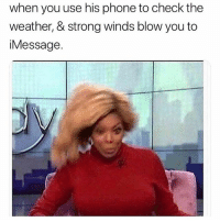 Memes, Phone, and The Weather: when you use his phone to check the  weather, & strong winds blow you to  iMessage. @pubity is a must follow! 😂😂😂