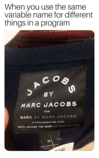 marc by marc jacobs: When you use the same  variable name for different  things in a program  B Y  MARC UACOBS  FOR  MARC BY MARC JACOBS  IN COLLABORATION WITH  MARC JACOBS FOR MARC BY NAR  C JAC。