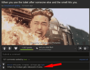 Meme, Smell, and Best: When you use the toilet after someone else and the smell hits you  by SexyDanceFighting 10 hours ago  Preperty of Columb  lumbia Pictures  1,867 points  and you didnt flush  recommend tags  Submit a comment  107 comments sorted by best  expand all  Ahmari 676 points : 8 replies :10 hours ago reply  When my mitape gets released in Korea. mixtape in korea | Check Out My Mixtape | Know Your Meme