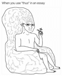 """Dank Memes, Usings, and Use: When you use """"thus"""" in an essay"""