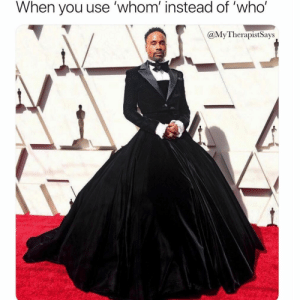 Oscars, Waves, and Girl Memes: When you use 'whom instead of 'who'  @MyTherapistSays Or pardon instead of what *waves to the peasants* 👋🏻 oscars