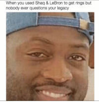 D Wade be like... https://t.co/UL5bB7Gsy9: When you used Shaq & LeBron to get rings but  nobody ever questions your legacy D Wade be like... https://t.co/UL5bB7Gsy9