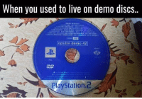 Used to love those things 🙌: When you used to live on demo discs.  ops2m demo 42  r PlayStation Used to love those things 🙌