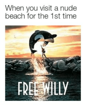 Release the kracken: When you visit a nude  beach for the 1st time  FREE WILLY Release the kracken