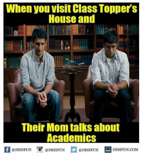 Be Like, Meme, and Memes: When you visit Class Topper's  House and  Their Mom talks about  Academics  @DESIFUN  @DESIFUN  @DESIFUN  DESIFUN.COM Twitter: BLB247 Snapchat : BELIKEBRO.COM belikebro sarcasm meme Follow @be.like.bro