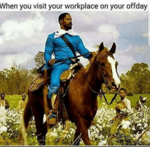 Workplace: When you visit your workplace on your offday