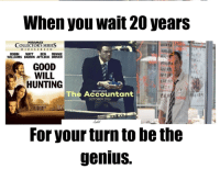 "Dank, Meme, and Hunting: When you wait 20 years  MIRAMAX  WIDESCREEN  ROBIN MATT BEN MINNIE  COLLECTOR'S SERIES  WILLIAMS DAMON AFFLECK DRIVER  GOOD  WILL  HUNTING  The Accountant!  OCTOBER 2016  For your turn to be the  genius. <p>Two thumbs up via /r/dank_meme <a href=""http://ift.tt/2dNgV8F"">http://ift.tt/2dNgV8F</a></p>"