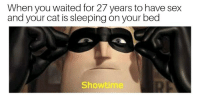 "Dank, Meme, and Sex: When you waited for 27 years to have sex  and your cat is sleeping on your bed  Showtime <p>Here I go via /r/dank_meme <a href=""http://ift.tt/2FdLbmN"">http://ift.tt/2FdLbmN</a></p>"