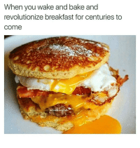 Breakfast: When you wake and bake and  revolutionize breakfast for centuries to  come  Comjysw