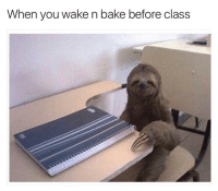 TAG someone who's always high 😂😎: When you wake n bake before class TAG someone who's always high 😂😎