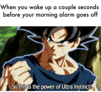"Alarm, Http, and Power: When you wake up a couple seconds  before your morning alarm goes off  So this is the power of Ultra Instinct? <p>Thinking about buying. Looks like a high return on investment via /r/MemeEconomy <a href=""http://ift.tt/2zqt0HK"">http://ift.tt/2zqt0HK</a></p>"