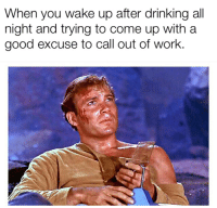 Drinking, Grandma, and Work: When you wake up after drinking all  night and trying to come up with a  good excuse to call out of work Uh, my grandma died...again.