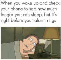 Phone, Alarm, and Sleep: When you wake up and check  our phone to see how much  longer you can sleep, but it's  right before your alarm rings  kandmeme