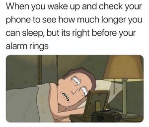 Can Sleep: When you wake up and check your  phone to see how much longer you  can sleep, but its right before your  alarm rings