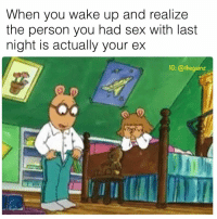 Memes, Sex, and 🤖: When you wake up and realize  the person you had sex with last  night is actually your ex  1e: @thegainz Oh my heavens