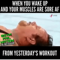 Af, Fail, and Instagram: WHEN YOU WAKE UP  AND YOUR MUSCLES ARE SORE AF  CGYM  FAIL  NATION  ON INSTAGRAM  FROM YESTERDAY'S WORKOUT Me after deadlifts via @gymfailnation