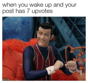 Dank, Memes, and Target: when you wake up and your  post has 7 upvotes  gflip.com meirl by Izu_u MORE MEMES