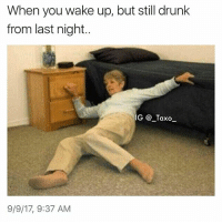 Tag someone that woke up like this.. - - *follow @_taxo_ * - - funnymemes lol lmao bruh petty picoftheday funnyshit thestruggle truth hilarious savage 🙌🏽 kimkardashian drake dead dying funny rotfl savagery 😂 funnyAF InstaComedy ThugLife: When you wake up, but still drunk  from last night..  G @_Taxo  9/9/17, 9:37 AM Tag someone that woke up like this.. - - *follow @_taxo_ * - - funnymemes lol lmao bruh petty picoftheday funnyshit thestruggle truth hilarious savage 🙌🏽 kimkardashian drake dead dying funny rotfl savagery 😂 funnyAF InstaComedy ThugLife