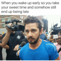 Memes, Time, and 🤖: When you wake up early so you take  your sweet time and somehow still  end up being late  @SUCK 😩😩😣