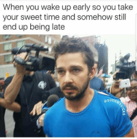 Lmao, Memes, and Time: When you wake up early so you take  your sweet time and somehow still  end up being late  osUck Lmao I hate that 😒 MexicansProblemas Via @suckmykicks