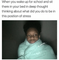 Gm guys😃: When you wake up for school and sit  there in your bed in deep thought  thinking about what did you do to be in  this position of stress  ten Gm guys😃
