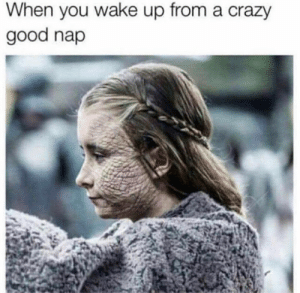 Crazy, Memes, and Good: When you wake up from a crazy  good nap For real